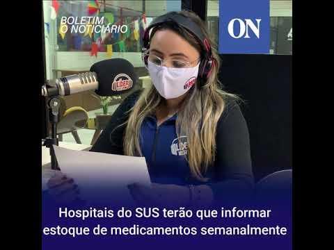 Hospitais do SUS terão que informar estoque de medicamentos semanalmente - Boletim O Noticiário 10/07/20